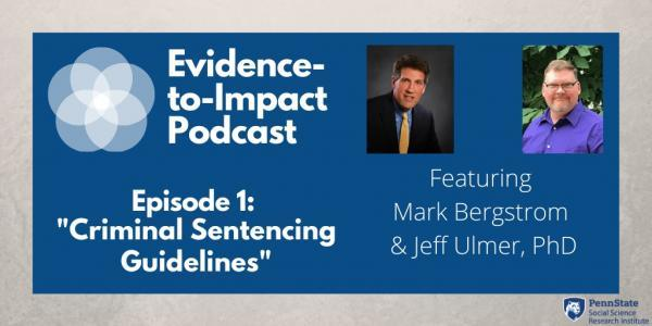 Evidence-to-Impact Podcast #1: Criminal Sentencing Guidelines